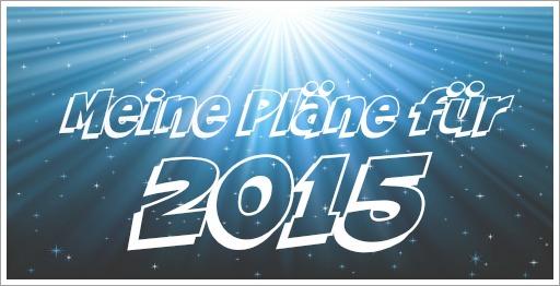 Meine Projektplanung für 2015