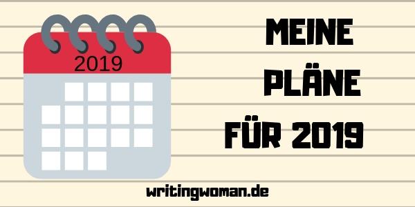 Meine Pläne für 2019 | writingwoman.de
