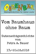 Ohrenbär: Vom Baumhaus ohne Baum von Petra A. Bauer. Sendungen vom 17.03. bis 20.03.2016.